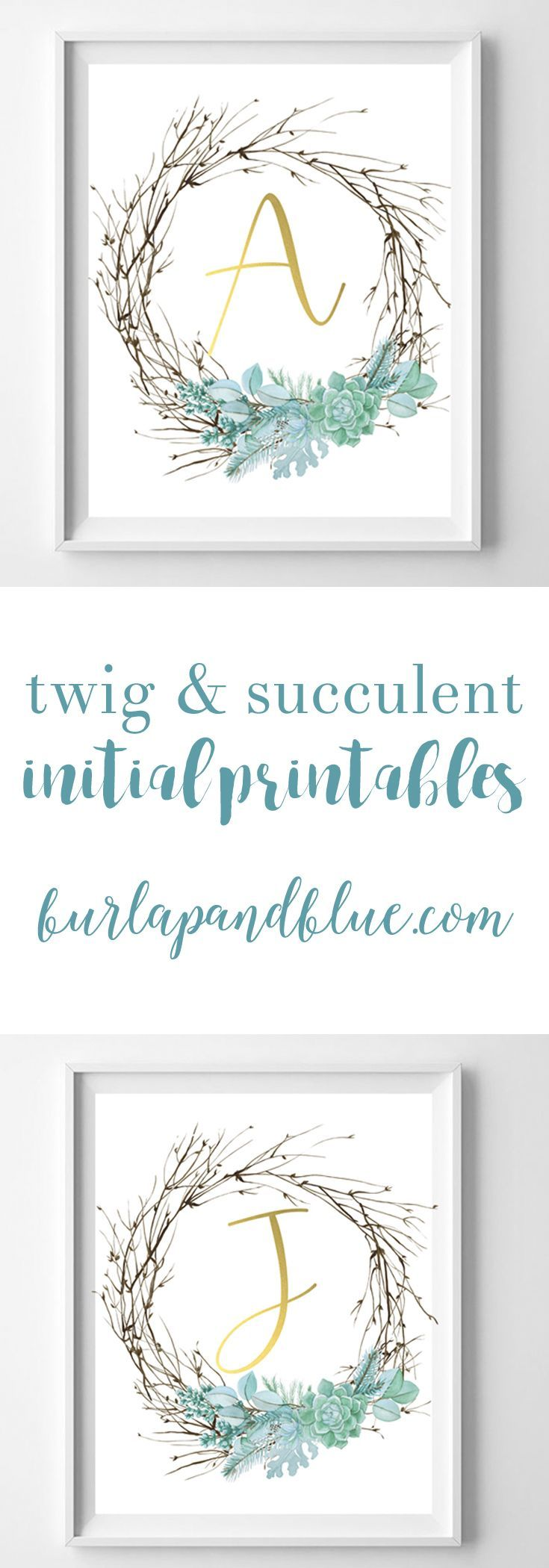 Twig and succulent initial printables! Free printable art for your home, gallery...