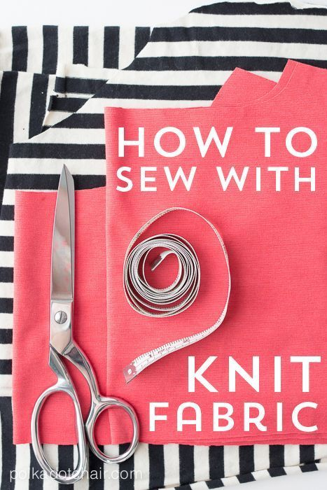 A reference guide on how to sew with knits. Tips and Tricks for sewing with knit...