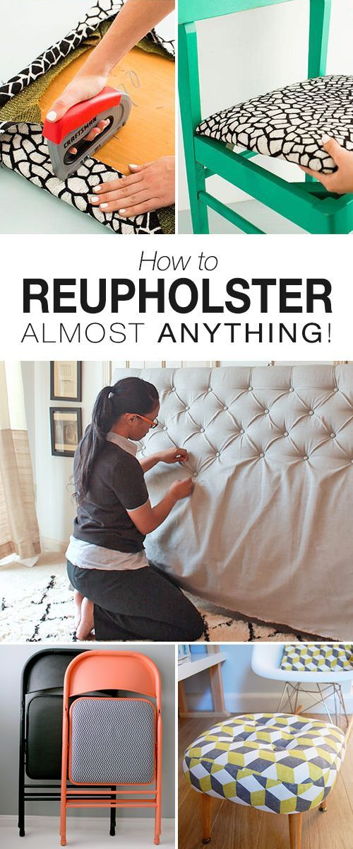 How to Reupholster Almost Anything • Great ideas, projects and tutorials on re...