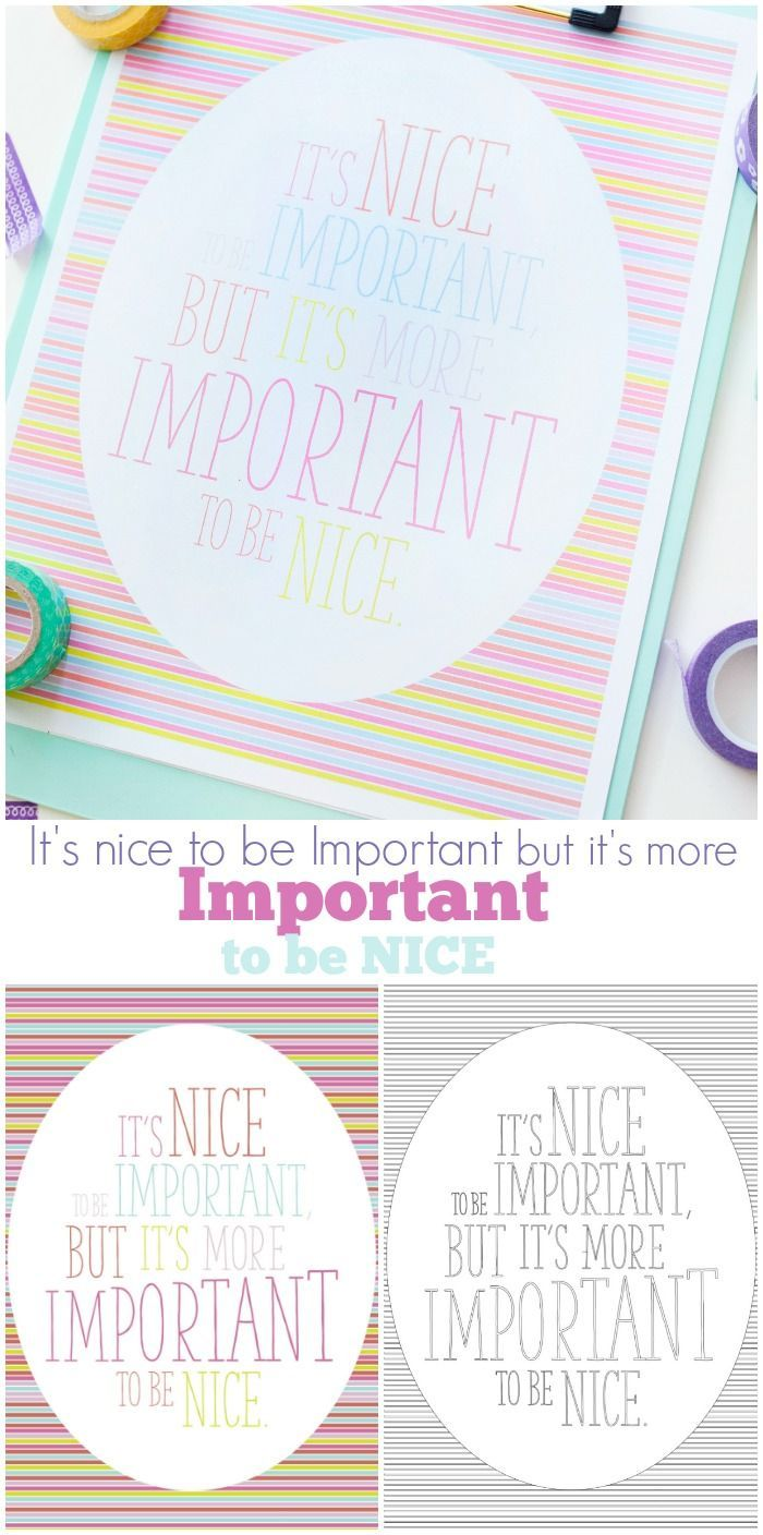 It's nice to be important but it's more important to be nice. Encouraging quotes...