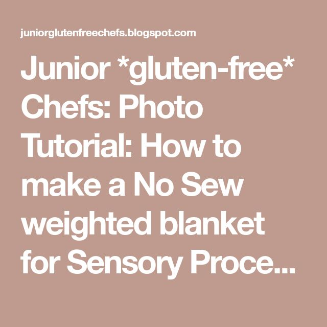 Junior *gluten-free* Chefs: Photo Tutorial: How to make a No Sew weighted blanke...