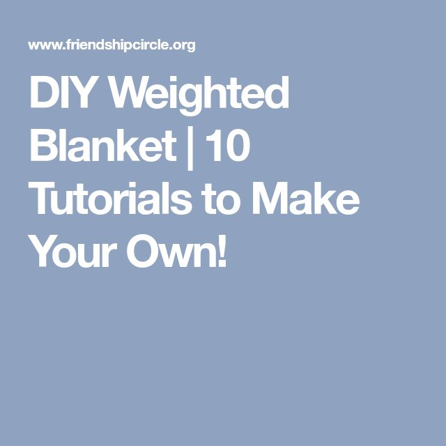 DIY Weighted Blanket | 10 Tutorials to Make Your Own!