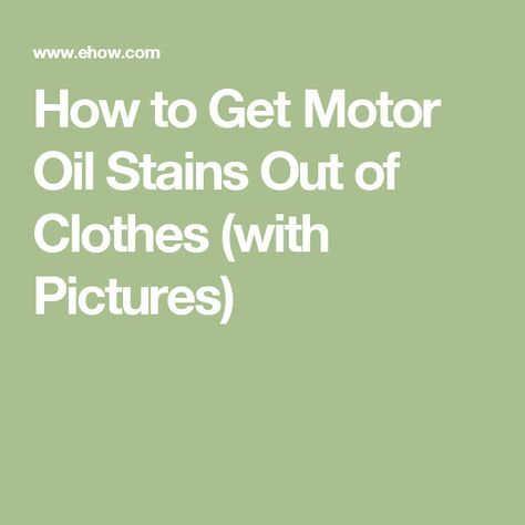 How to Get Motor Oil Stains Out of Clothes (with Pictures)