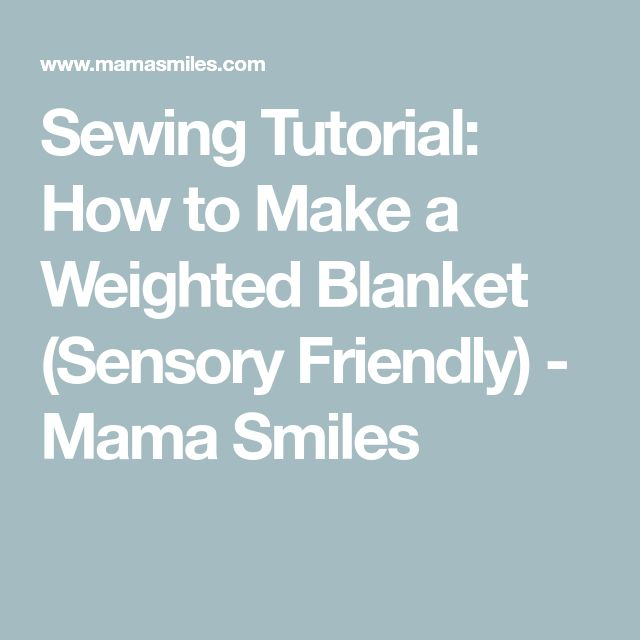 Sewing Tutorial: How to Make a Weighted Blanket (Sensory Friendly) - Mama Smiles