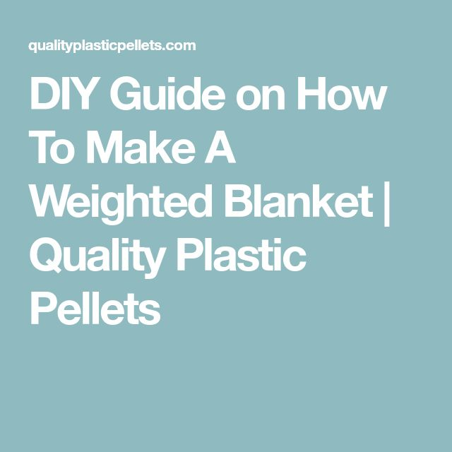 DIY Guide on How To Make A Weighted Blanket | Quality Plastic Pellets