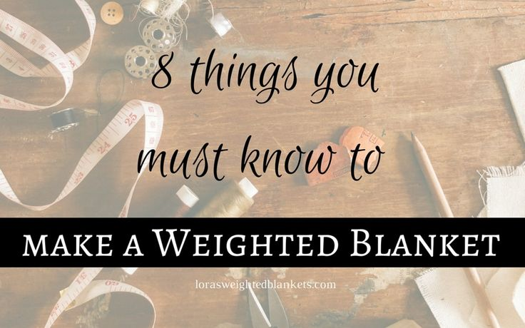 Before you make a weighted blanket | Lora's Weighted Blankets