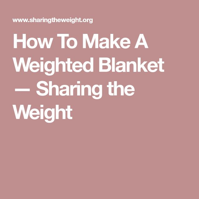 How To Make A Weighted Blanket — Sharing the Weight