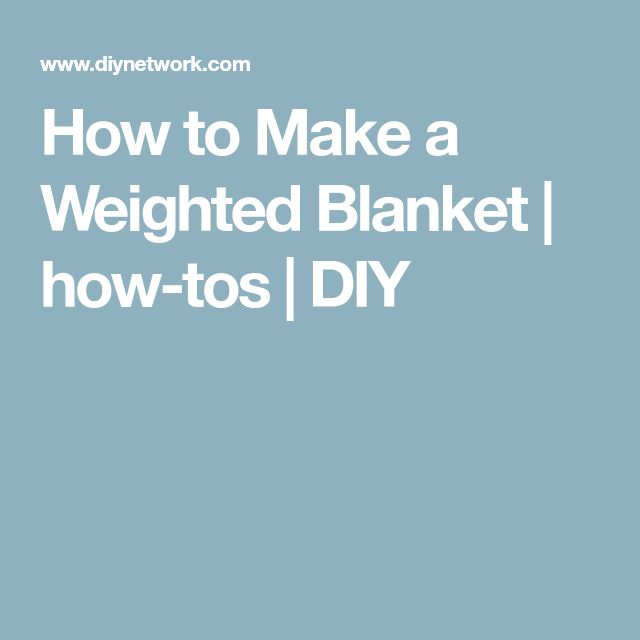 How to Make a Weighted Blanket | how-tos | DIY