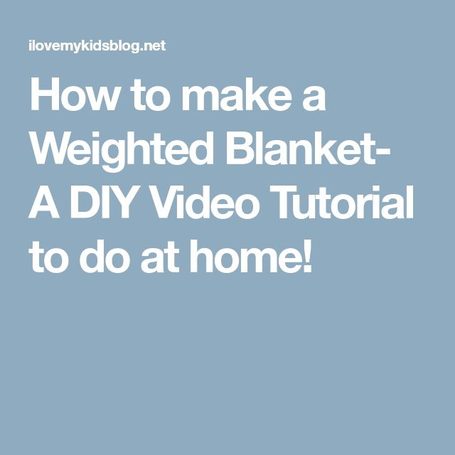How to make a Weighted Blanket- A DIY Video Tutorial to do at home!