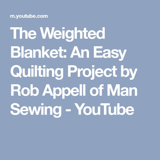 The Weighted Blanket: An Easy Quilting Project by Rob Appell of Man Sewing - You...
