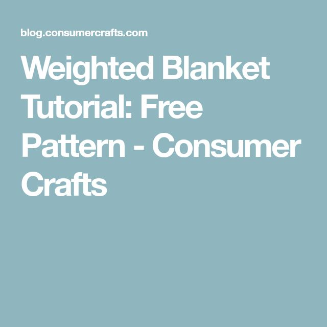 Weighted Blanket Tutorial: Free Pattern - Consumer Crafts