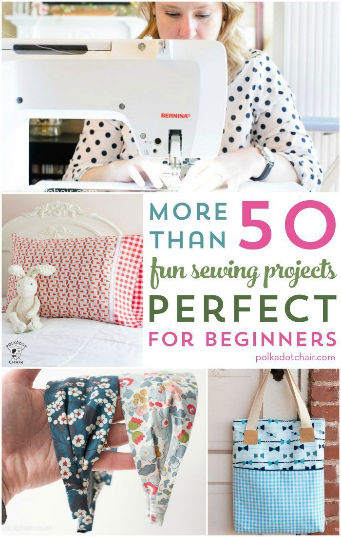 More than 50 Beginner Sewing Projects = from bags to clothes to accessories, the...