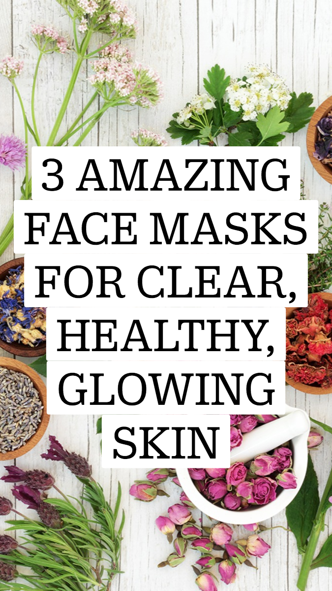 3 AMAZING FACE MASKS FOR CLEAR, HEALTHY, GLOWING SKIN
